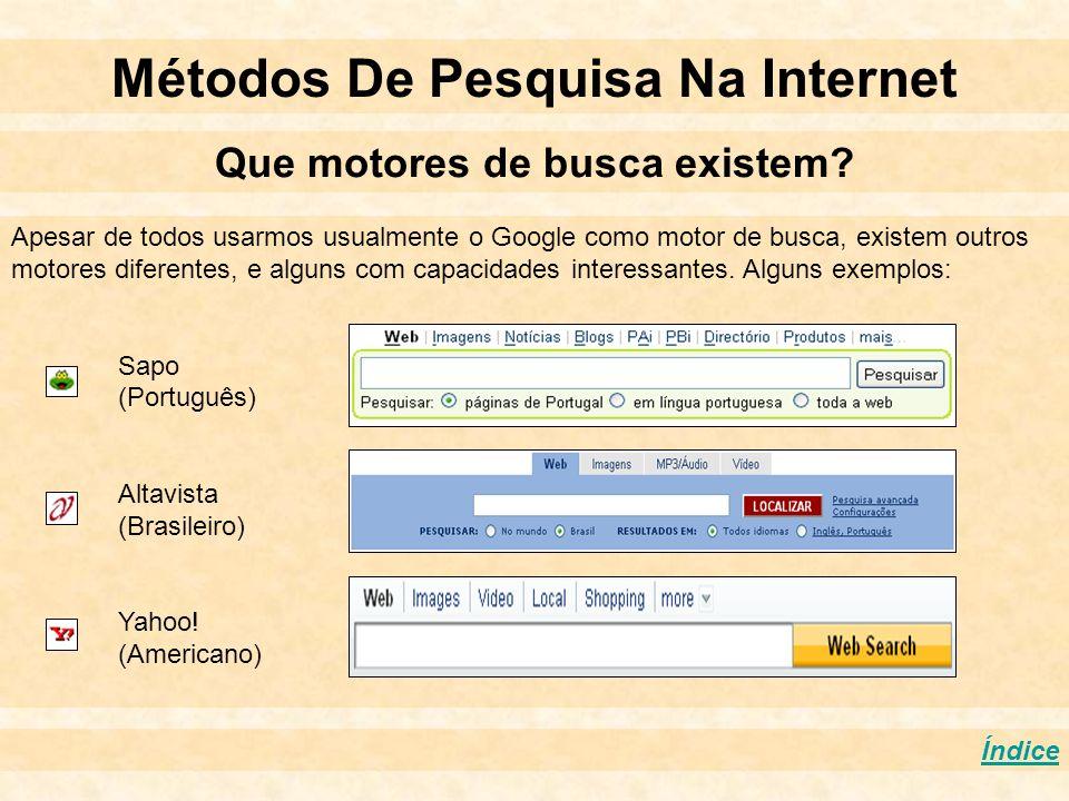 Métodos De Pesquisa Na Internet Que motores de busca existem? Índice Apesar de todos usarmos usualmente o Google como motor de busca, existem outros m