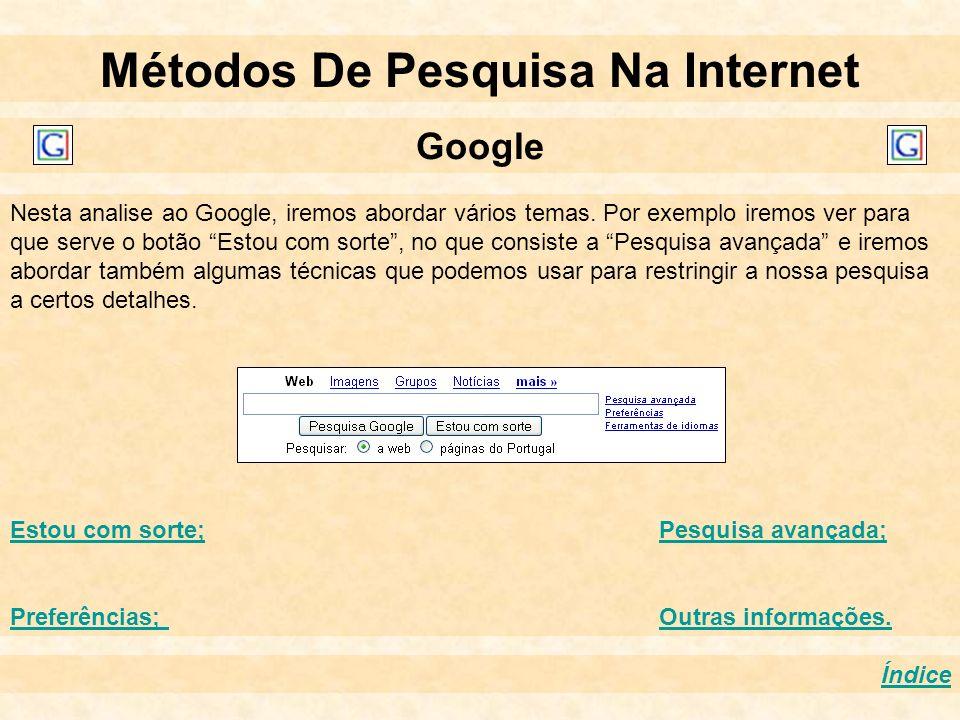 Métodos De Pesquisa Na Internet Google Índice Nesta analise ao Google, iremos abordar vários temas. Por exemplo iremos ver para que serve o botão Esto