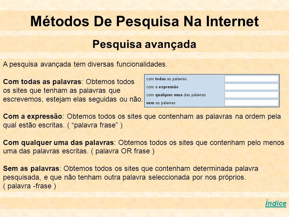Métodos De Pesquisa Na Internet Pesquisa avançada Índice A pesquisa avançada tem diversas funcionalidades. Com todas as palavras: Obtemos todos os sit