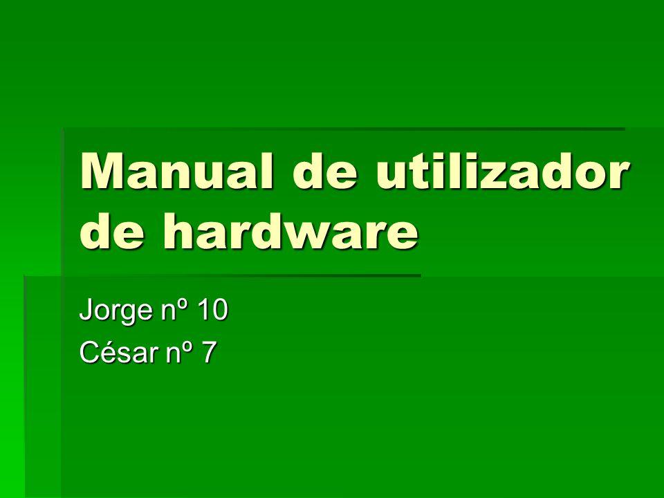 Manual de utilizador de hardware Jorge nº 10 César nº 7