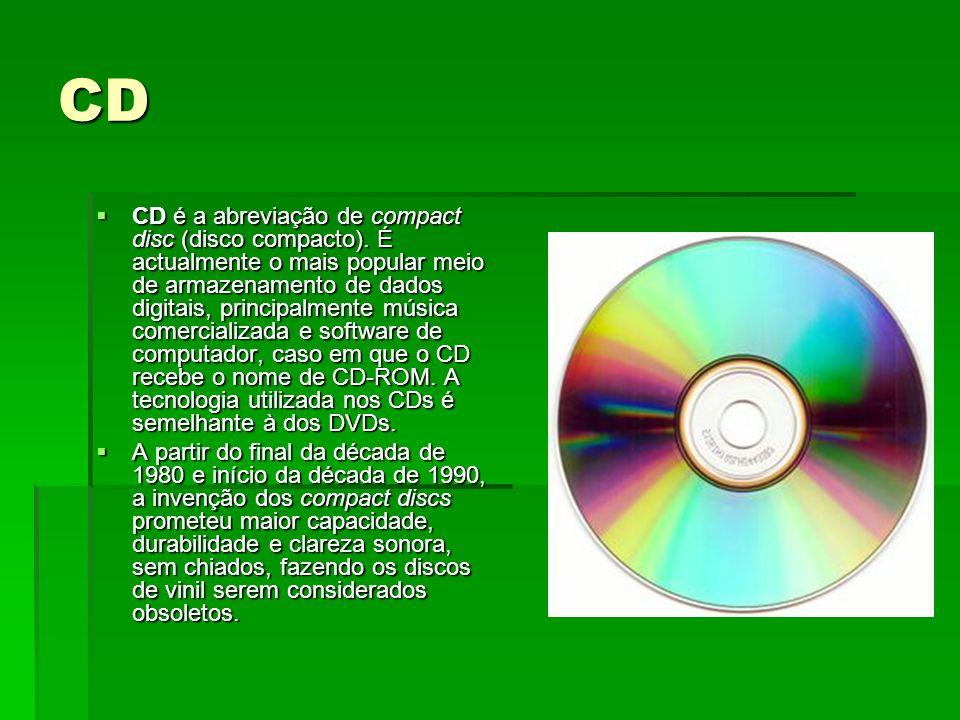 CD CD é a abreviação de compact disc (disco compacto). É actualmente o mais popular meio de armazenamento de dados digitais, principalmente música com