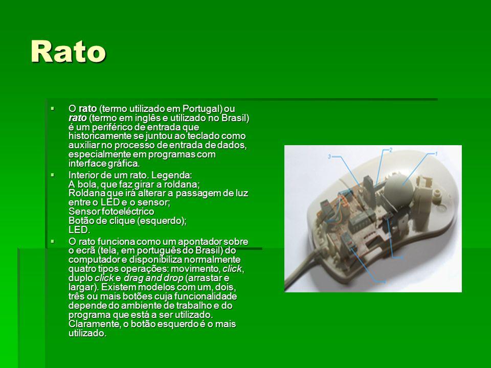 Rato O rato (termo utilizado em Portugal) ou rato (termo em inglês e utilizado no Brasil) é um periférico de entrada que historicamente se juntou ao t