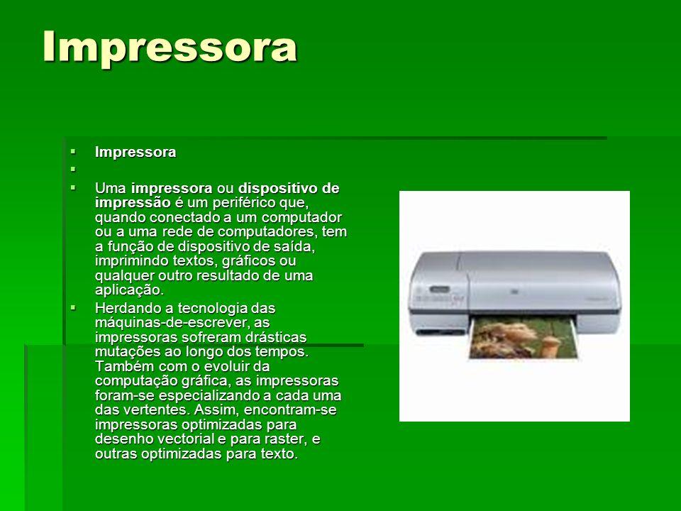 Impressora Impressora Impressora Uma impressora ou dispositivo de impressão é um periférico que, quando conectado a um computador ou a uma rede de com