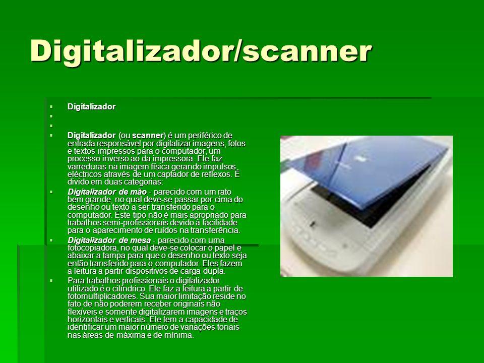 Digitalizador/scanner Digitalizador Digitalizador Digitalizador (ou scanner) é um periférico de entrada responsável por digitalizar imagens, fotos e t