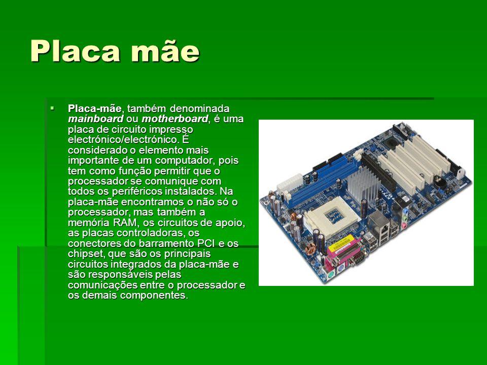 Placa mãe Placa-mãe, também denominada mainboard ou motherboard, é uma placa de circuito impresso electrónico/electrónico. É considerado o elemento ma