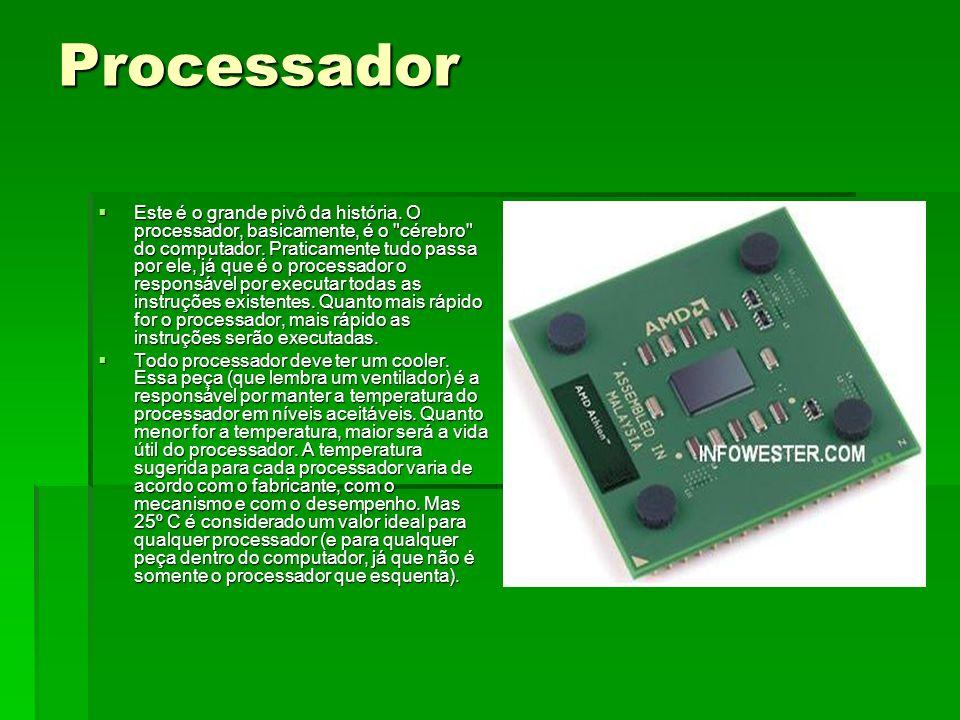Processador Este é o grande pivô da história. O processador, basicamente, é o
