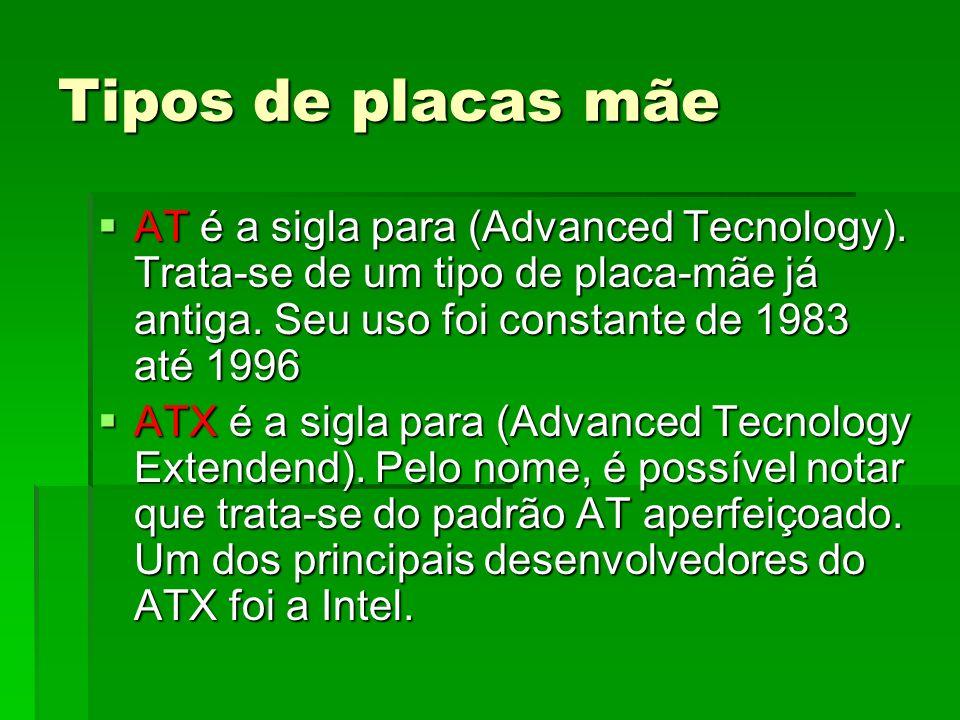 Tipos de placas mãe AT é a sigla para (Advanced Tecnology). Trata-se de um tipo de placa-mãe já antiga. Seu uso foi constante de 1983 até 1996 AT é a