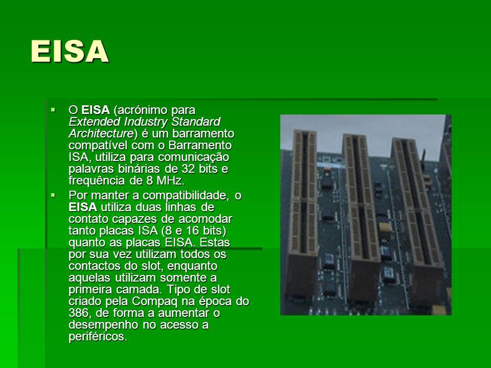 EISA O EISA (acrónimo para Extended Industry Standard Architecture) é um barramento compatível com o Barramento ISA, utiliza para comunicação palavras