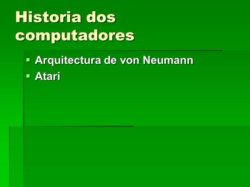 Historia dos computadores Arquitectura de von Neumann Arquitectura de von Neumann Atari Atari