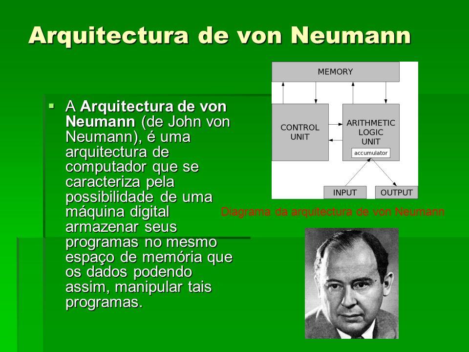 Arquitectura de von Neumann A Arquitectura de von Neumann (de John von Neumann), é uma arquitectura de computador que se caracteriza pela possibilidad