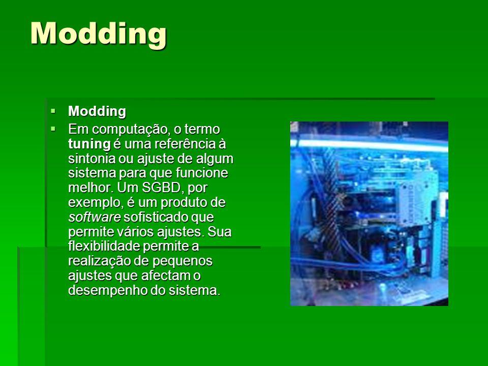 Modding Modding Modding Em computação, o termo tuning é uma referência à sintonia ou ajuste de algum sistema para que funcione melhor. Um SGBD, por ex