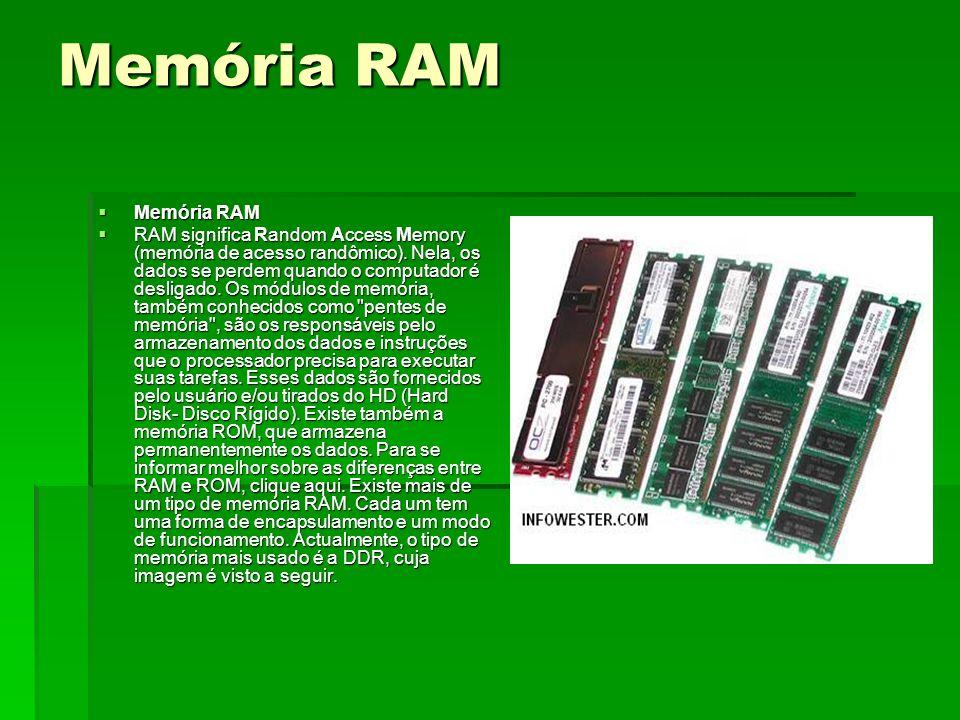 Memória RAM Memória RAM Memória RAM RAM significa Random Access Memory (memória de acesso randômico). Nela, os dados se perdem quando o computador é d