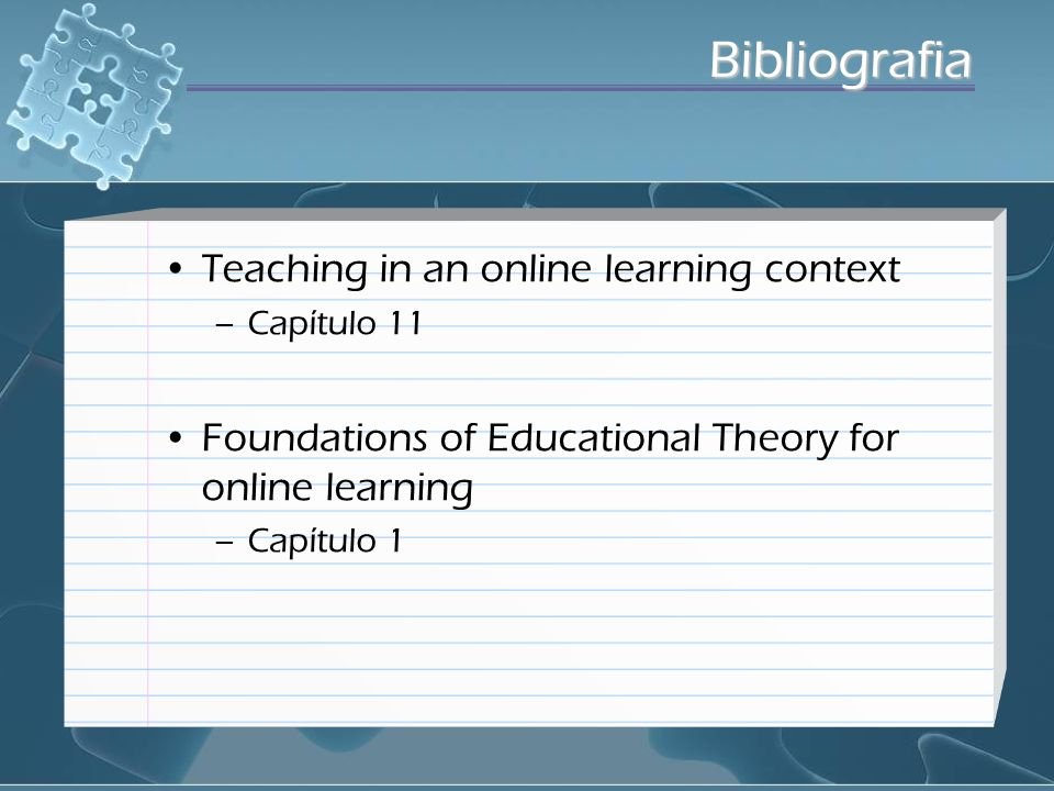Teaching in an online learning context –Capítulo 11 Foundations of Educational Theory for online learning –Capítulo 1 Bibliografia
