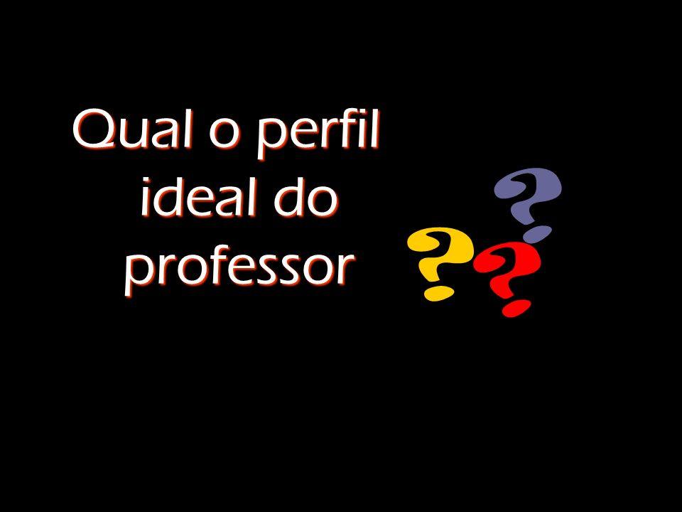 Qual o perfil ideal do professor