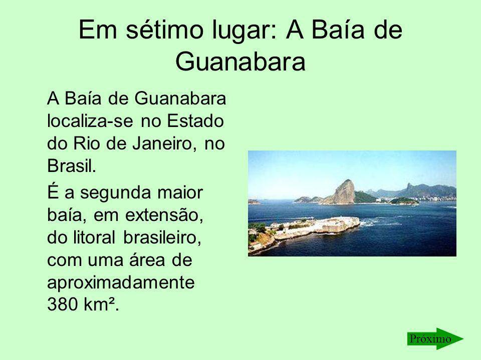 Em sétimo lugar: A Baía de Guanabara A Baía de Guanabara localiza-se no Estado do Rio de Janeiro, no Brasil. É a segunda maior baía, em extensão, do l