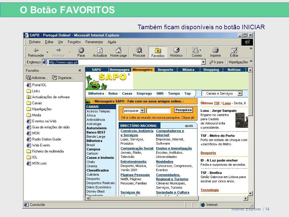 Internet Explorer   14 O Botão FAVORITOS Também ficam disponíveis no botão INICIAR