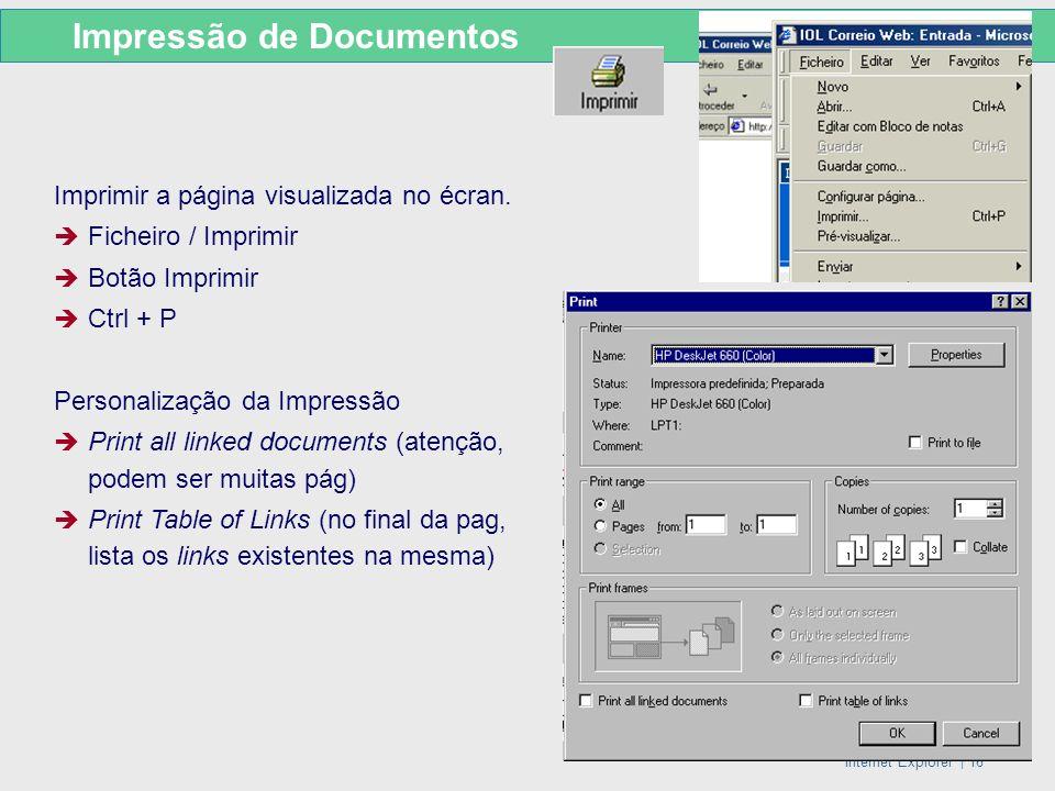 Internet Explorer   16 Imprimir a página visualizada no écran. Ficheiro / Imprimir Botão Imprimir Ctrl + P Personalização da Impressão Print all linke