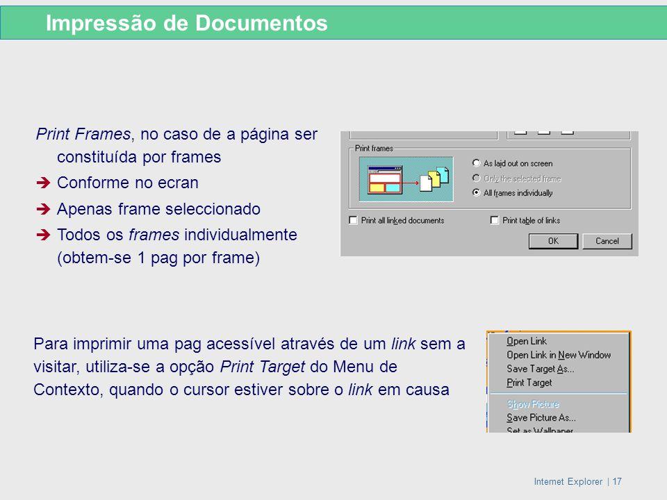 Internet Explorer   17 Print Frames, no caso de a página ser constituída por frames Conforme no ecran Apenas frame seleccionado Todos os frames indivi