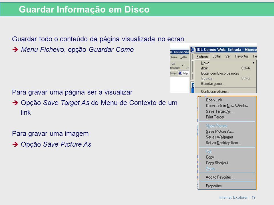 Internet Explorer   19 Guardar todo o conteúdo da página visualizada no ecran Menu Ficheiro, opção Guardar Como Para gravar uma página ser a visualiza
