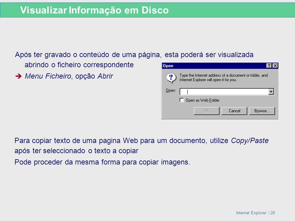 Internet Explorer   20 Após ter gravado o conteúdo de uma página, esta poderá ser visualizada abrindo o ficheiro correspondente Menu Ficheiro, opção A