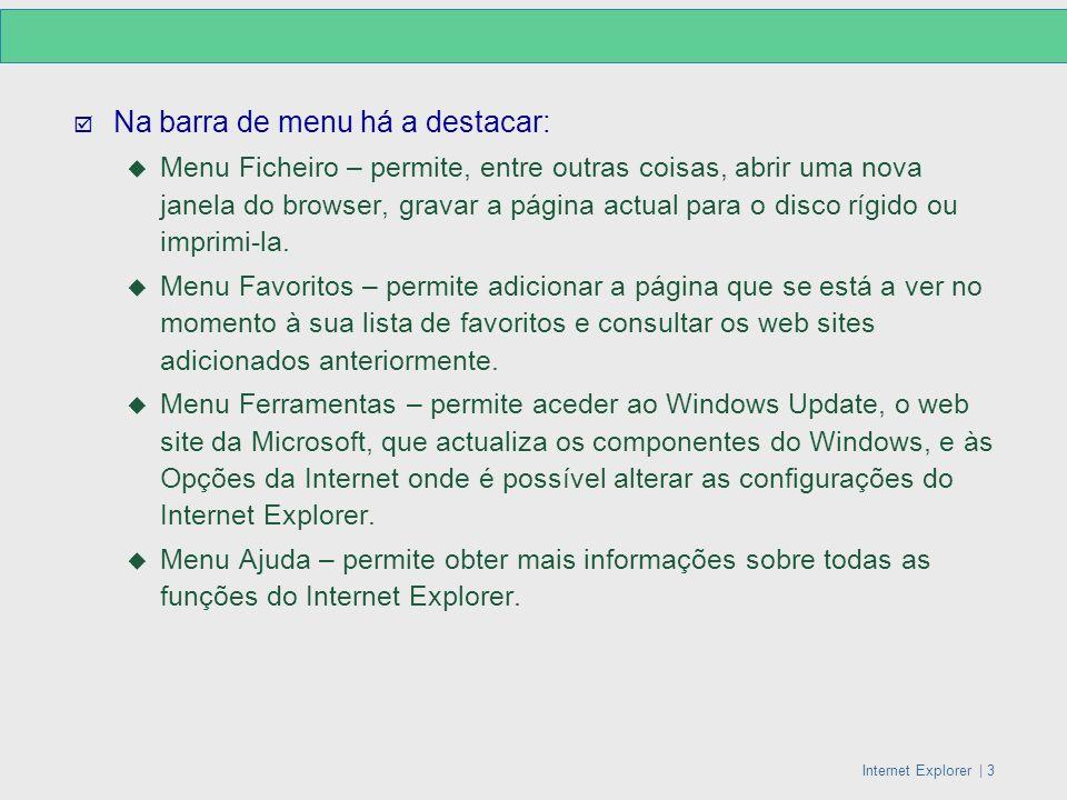 Internet Explorer   3 Na barra de menu há a destacar: Menu Ficheiro – permite, entre outras coisas, abrir uma nova janela do browser, gravar a página