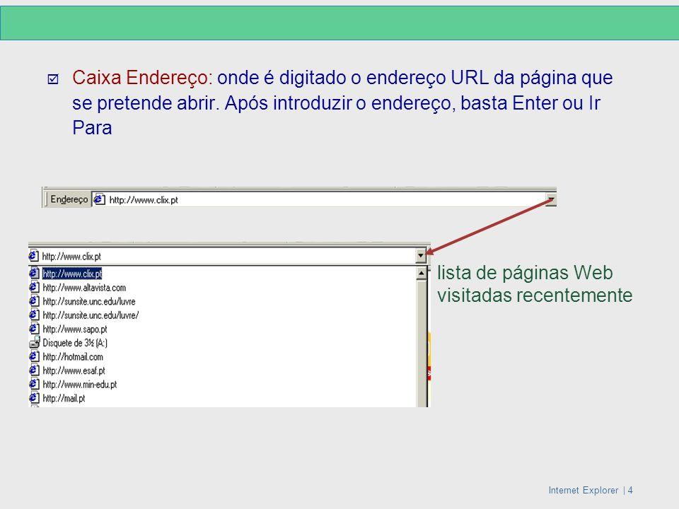 Internet Explorer   4 Caixa Endereço: onde é digitado o endereço URL da página que se pretende abrir. Após introduzir o endereço, basta Enter ou Ir Pa