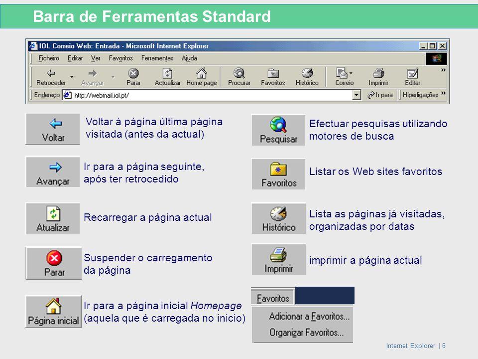 Internet Explorer   6 Barra de Ferramentas Standard Efectuar pesquisas utilizando motores de busca Listar os Web sites favoritos Lista as páginas já v