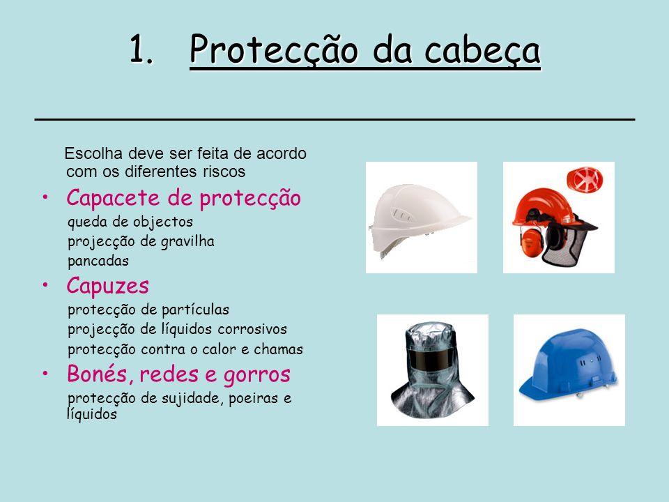 1.Protecção da cabeça Escolha deve ser feita de acordo com os diferentes riscos Capacete de protecção queda de objectos projecção de gravilha pancadas