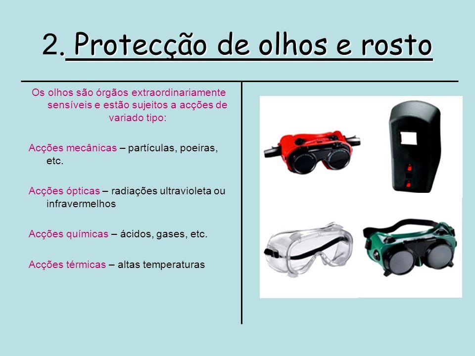 . Protecção de olhos e rosto 2. Protecção de olhos e rosto Os olhos são órgãos extraordinariamente sensíveis e estão sujeitos a acções de variado tipo