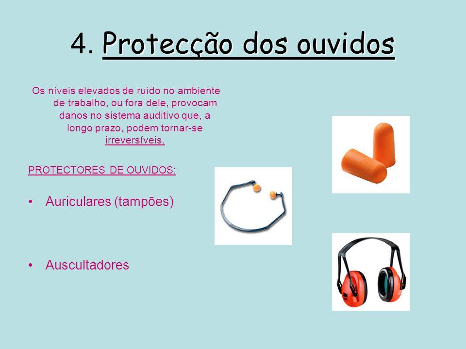 Protecção dos ouvidos 4. Protecção dos ouvidos Os níveis elevados de ruído no ambiente de trabalho, ou fora dele, provocam danos no sistema auditivo q