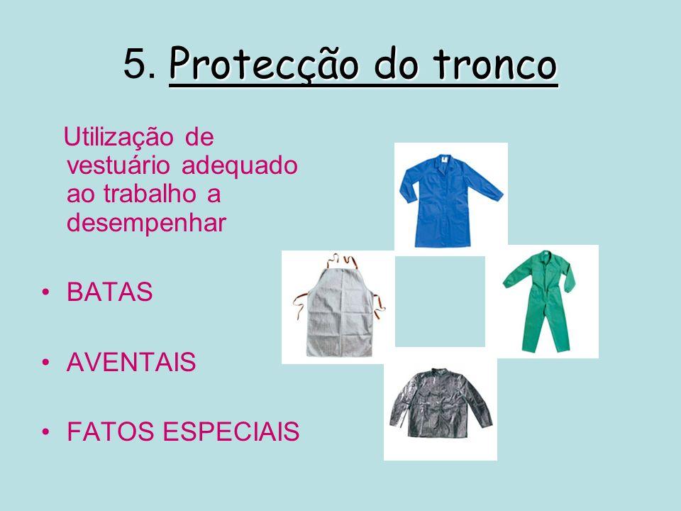 Protecção do tronco 5. Protecção do tronco Utilização de vestuário adequado ao trabalho a desempenhar BATAS AVENTAIS FATOS ESPECIAIS