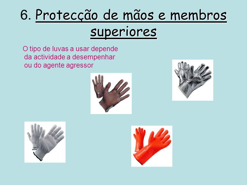 Protecção de mãos e membros superiores 6. Protecção de mãos e membros superiores O tipo de luvas a usar depende da actividade a desempenhar ou do agen