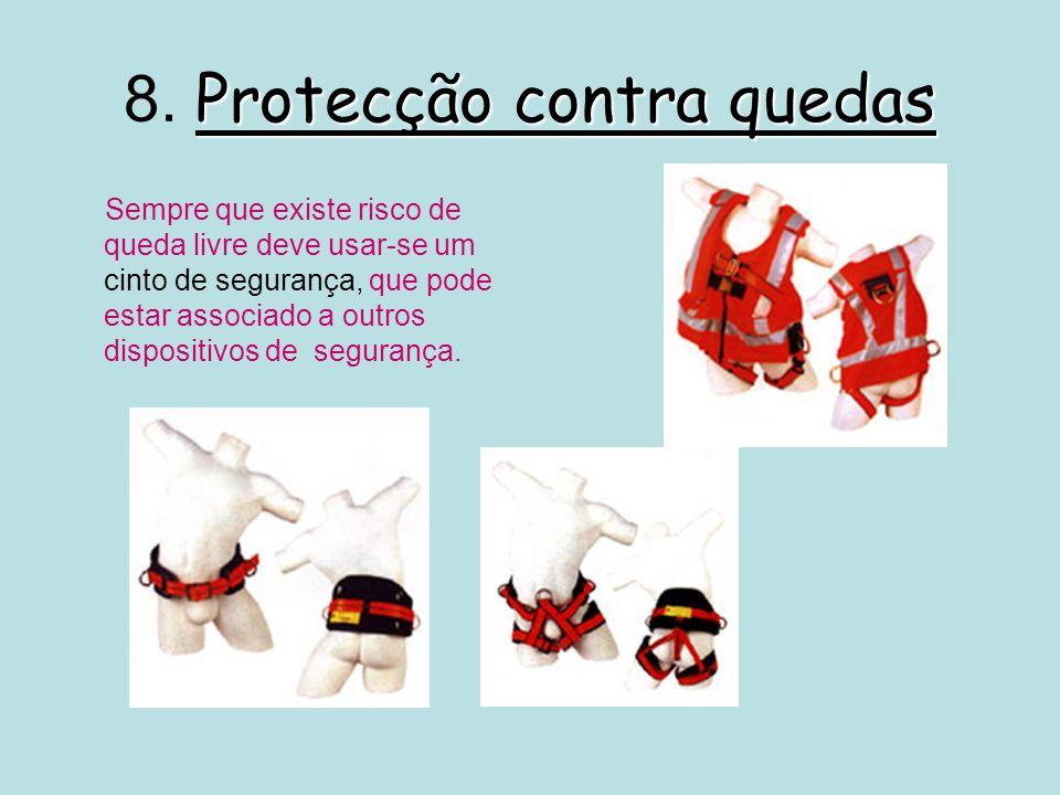 Protecção contra quedas 8. Protecção contra quedas Sempre que existe risco de queda livre deve usar-se um cinto de segurança, que pode estar associado