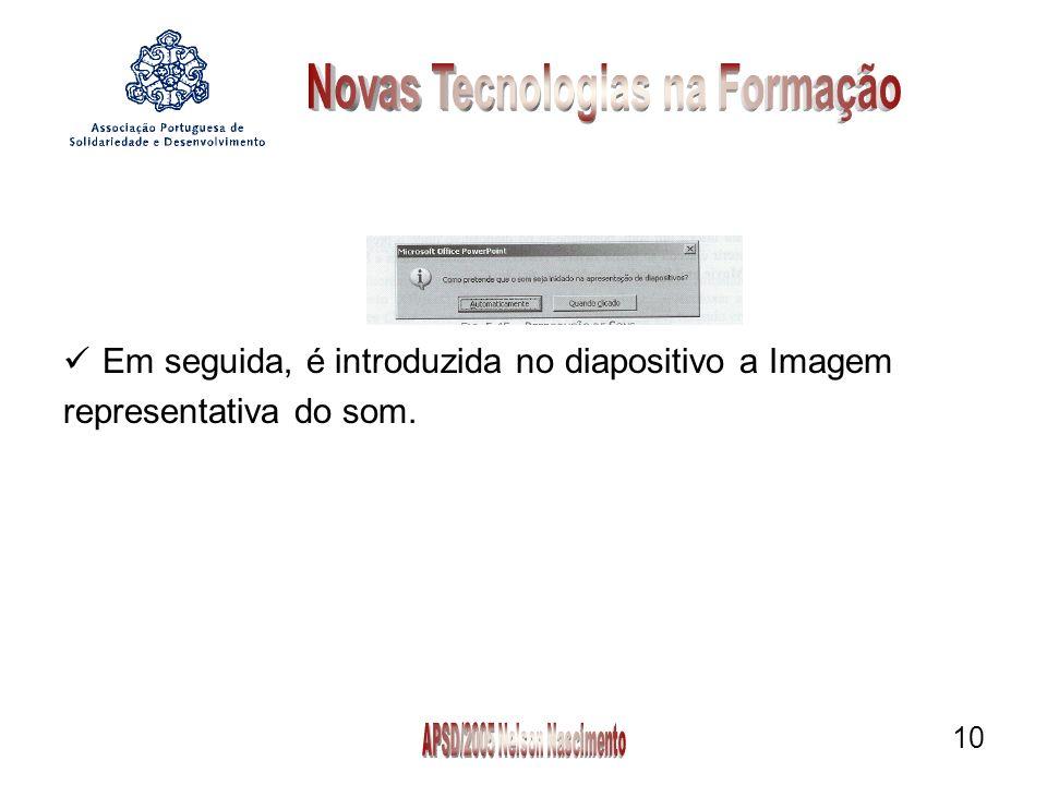 10 Em seguida, é introduzida no diapositivo a Imagem representativa do som.