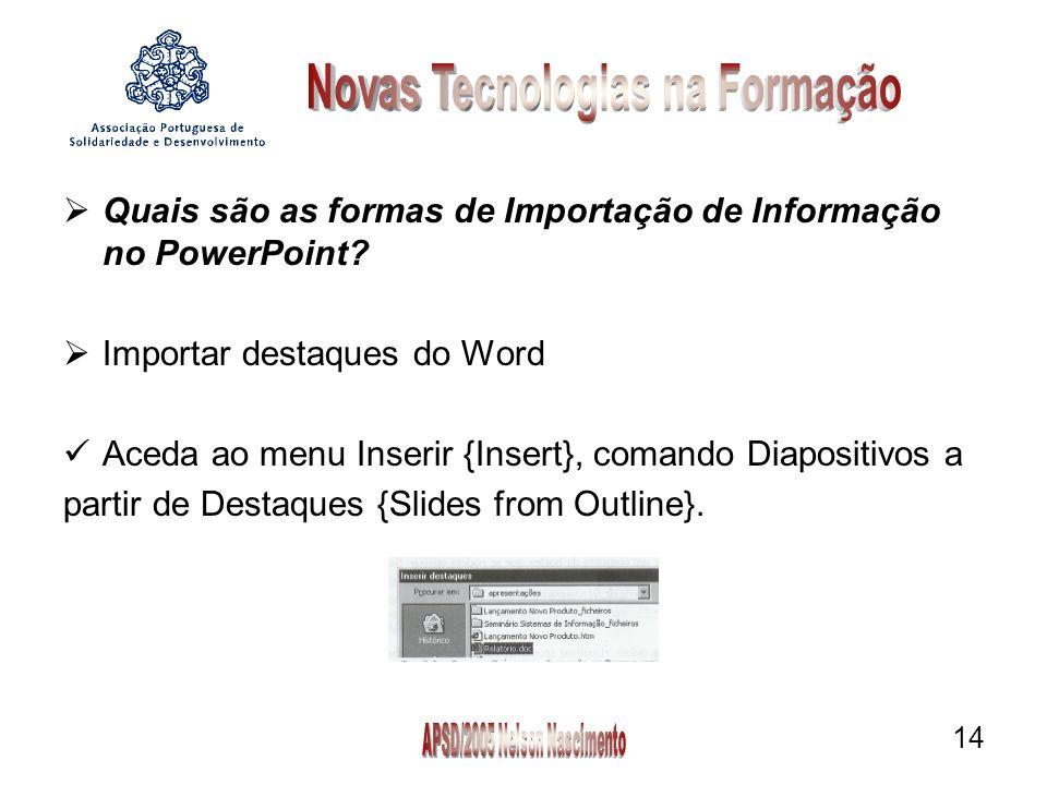14 Quais são as formas de Importação de Informação no PowerPoint.