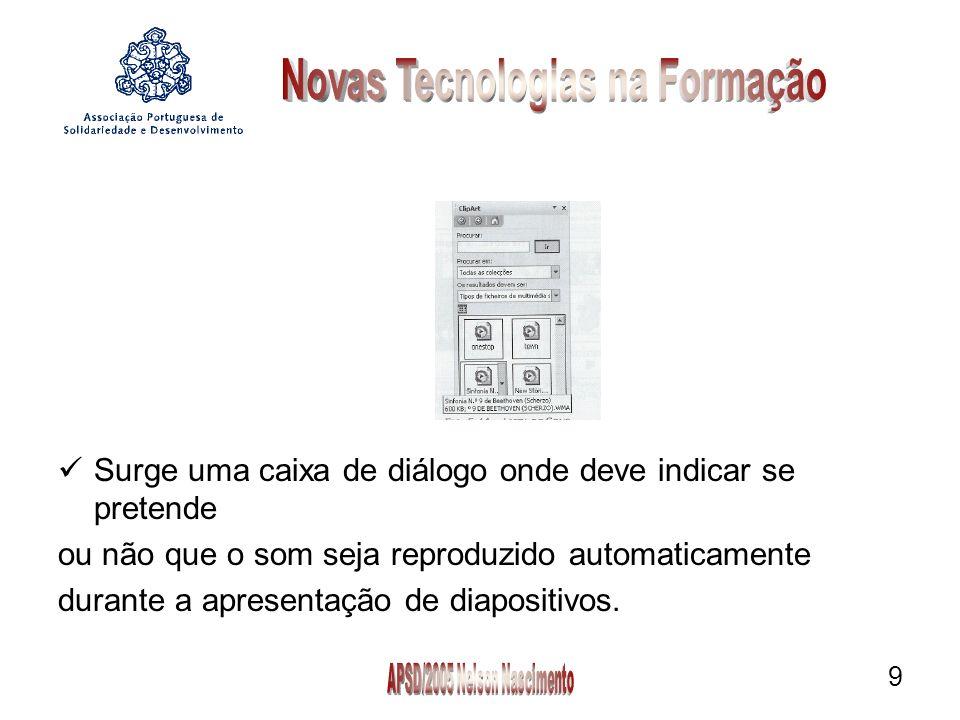 9 Surge uma caixa de diálogo onde deve indicar se pretende ou não que o som seja reproduzido automaticamente durante a apresentação de diapositivos.