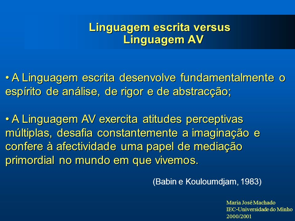 Maria José Machado IEC-Universidade do Minho 2000/2001 Linguagem escrita versus Linguagem AV A Linguagem escrita desenvolve fundamentalmente o espírit