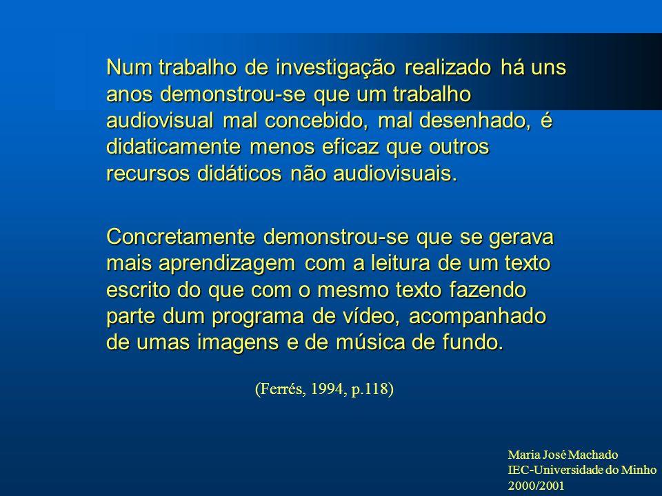 Maria José Machado IEC-Universidade do Minho 2000/2001 Num trabalho de investigação realizado há uns anos demonstrou-se que um trabalho audiovisual ma