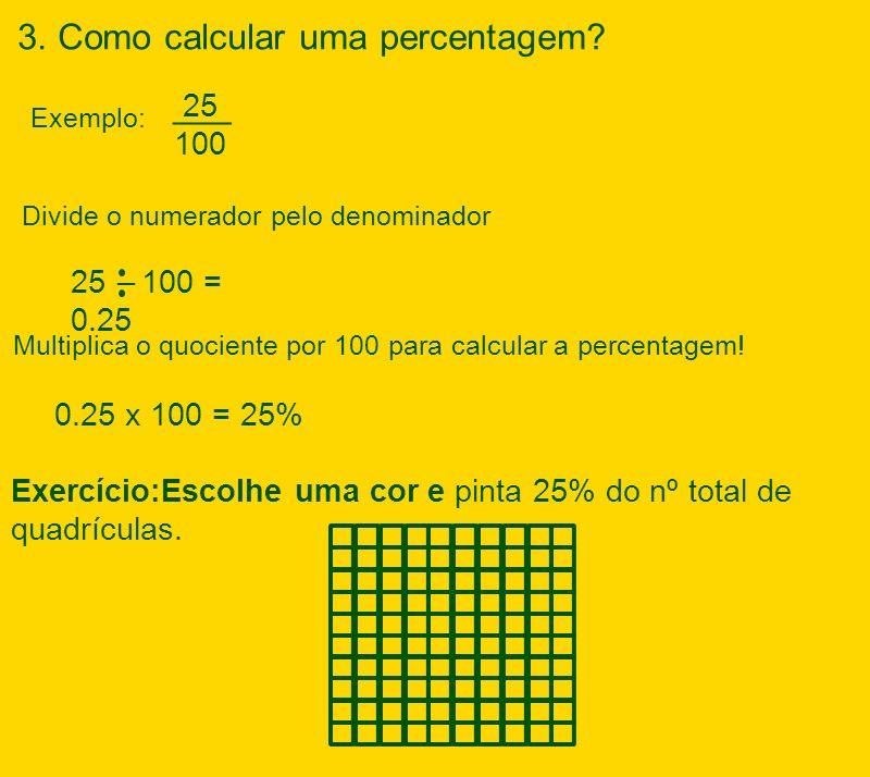 Divide o numerador pelo denominador Multiplica o quociente por 100 para calcular a percentagem! 0.25 x 100 = 25% Exercício:Escolhe uma cor e pinta 25%
