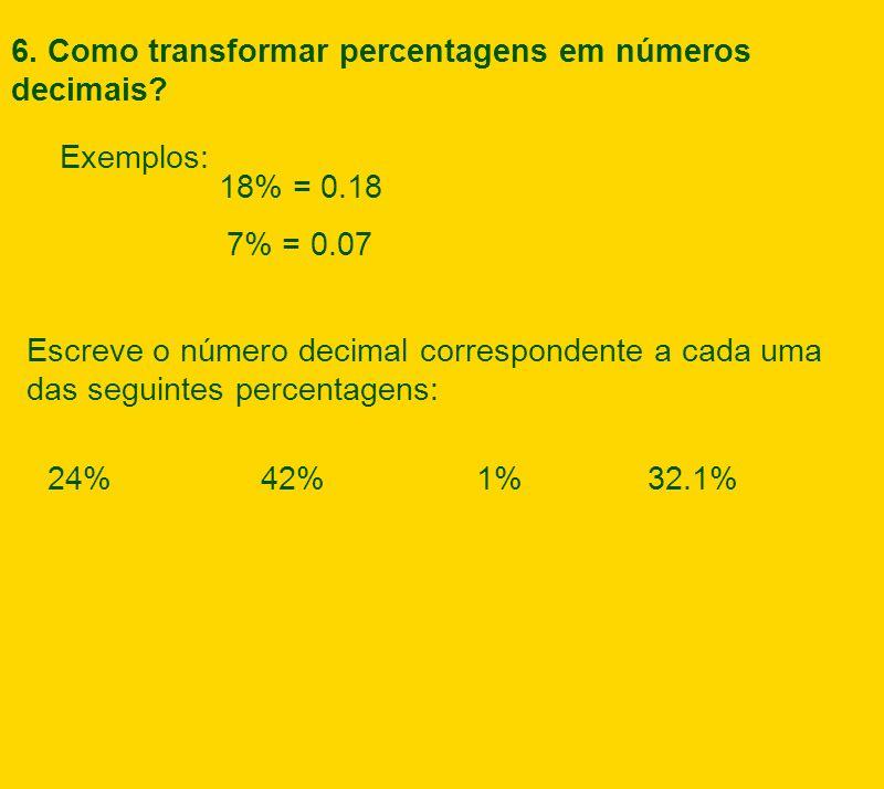 Percentages as Decimals 7% = 0.07 18% = 0.18 Exemplos: Escreve o número decimal correspondente a cada uma das seguintes percentagens: 24%42%1%32.1% 6.