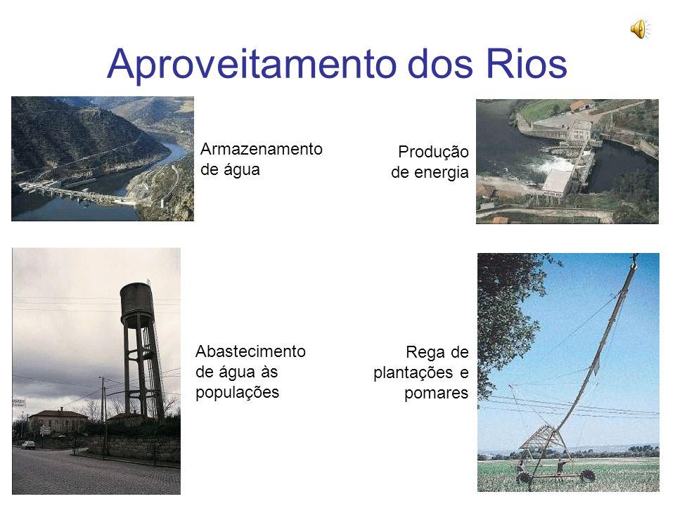 Aproveitamento dos Rios Produção de energia Armazenamento de água Rega de plantações e pomares Abastecimento de água às populações