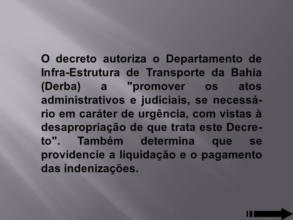 O decreto autoriza o Departamento de Infra-Estrutura de Transporte da Bahia (Derba) a