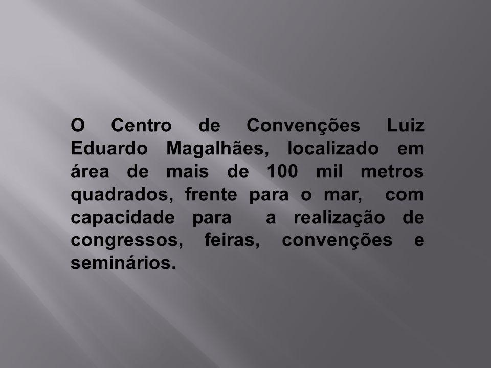 O Centro de Convenções Luiz Eduardo Magalhães, localizado em área de mais de 100 mil metros quadrados, frente para o mar, com capacidade para a realização de congressos, feiras, convenções e seminários.