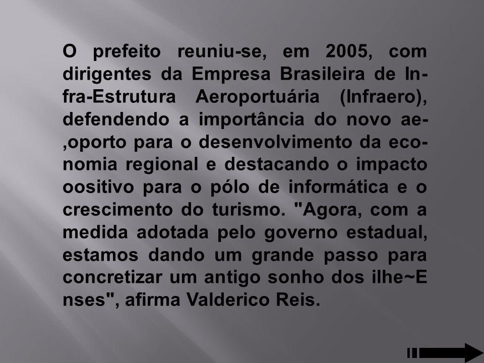 O prefeito reuniu-se, em 2005, com dirigentes da Empresa Brasileira de In fra-Estrutura Aeroportuária (Infraero), defendendo a importância do novo ae,oporto para o desenvolvimento da eco nomia regional e destacando o impacto oositivo para o pólo de informática e o crescimento do turismo.