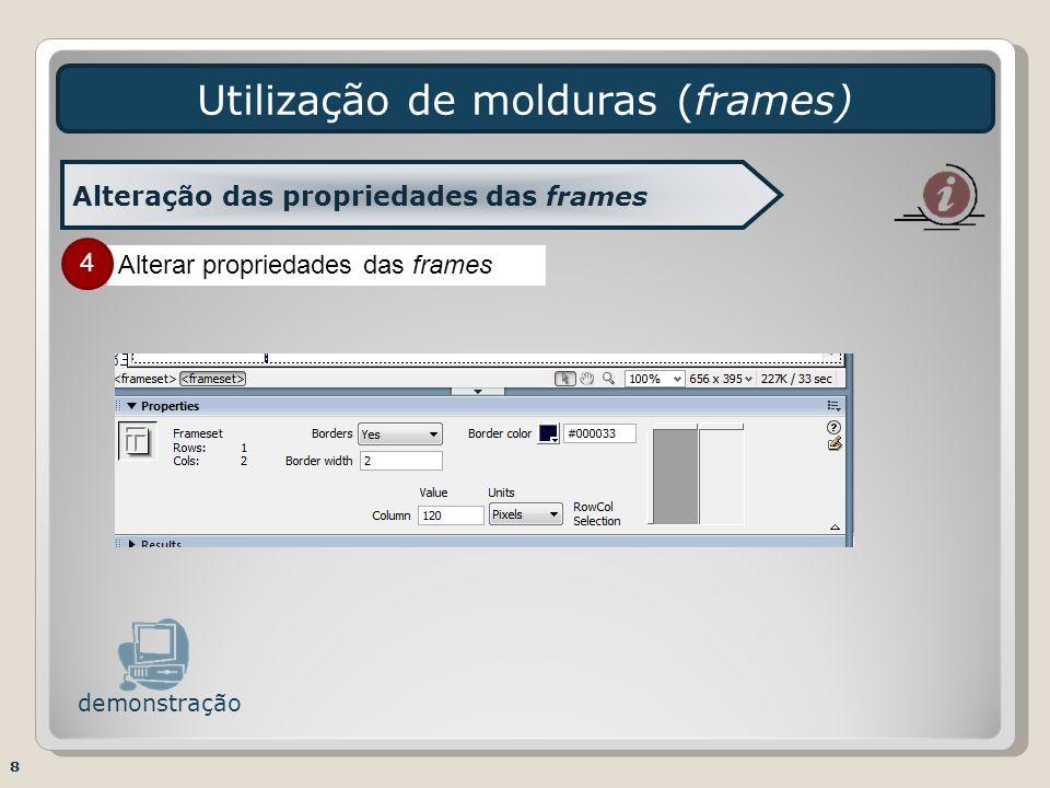 Alterar propriedades das frames Utilização de molduras (frames) 8 Alteração das propriedades das frames demonstração 4