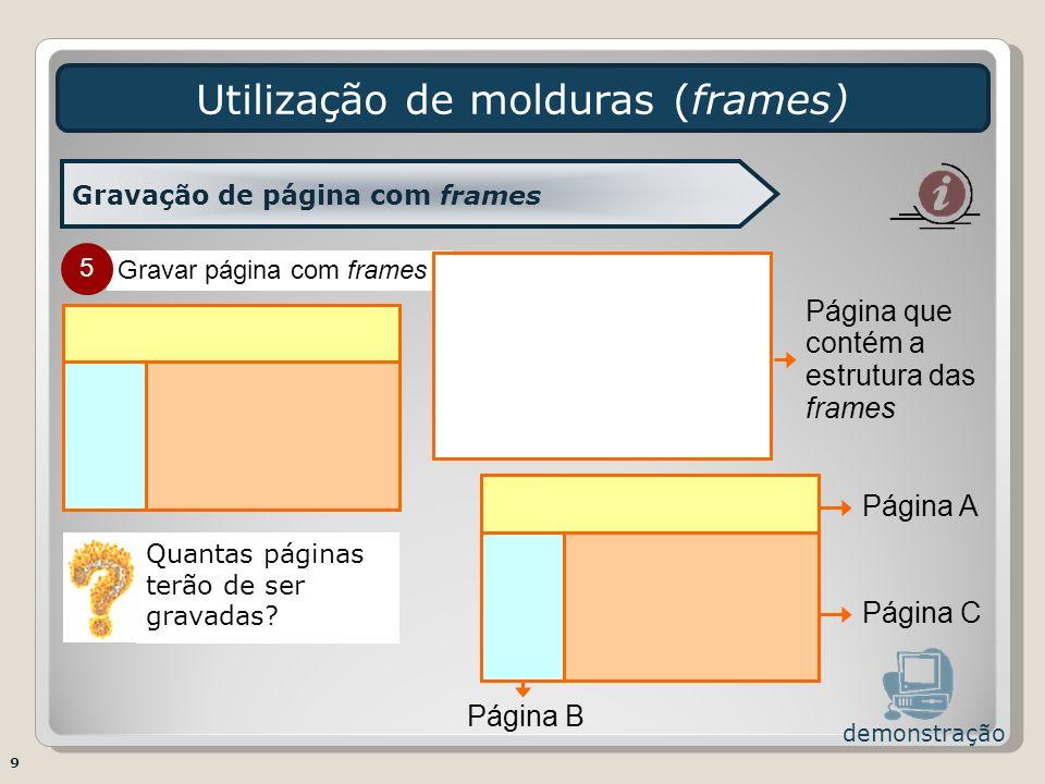 Gravar página com frames Utilização de molduras (frames) 9 Gravação de página com frames demonstração 5 Página que contém a estrutura das frames Págin
