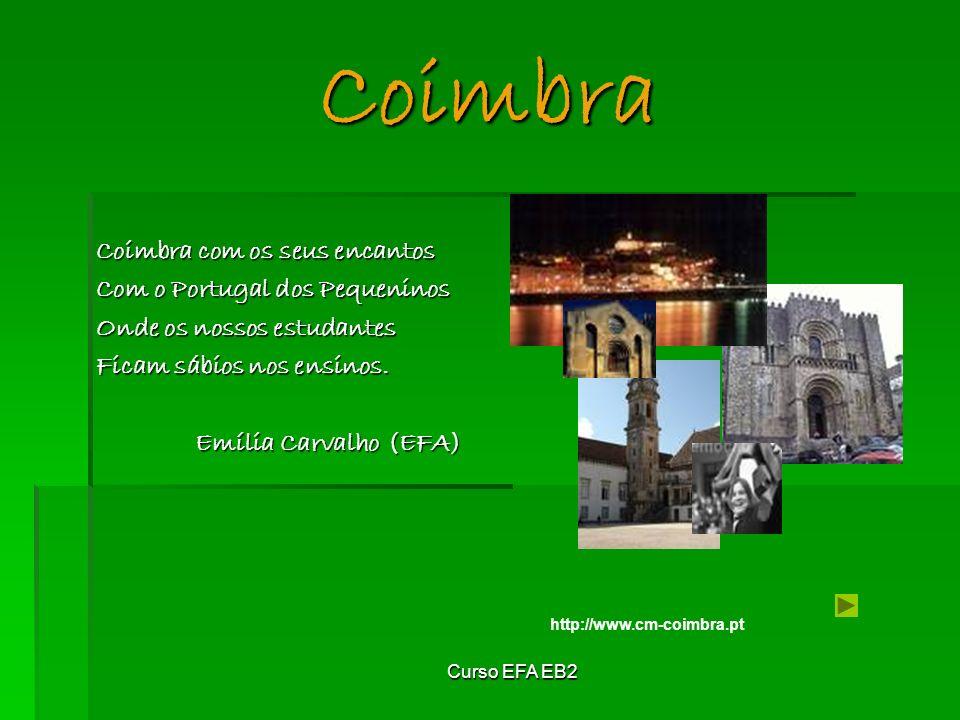 Curso EFA EB2 Coimbra Coimbra com os seus encantos Com o Portugal dos Pequeninos Onde os nossos estudantes Ficam sábios nos ensinos.