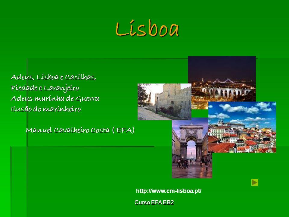 Curso EFA EB2 Adeus, Lisboa e Cacilhas, Piedade e Laranjeiro Adeus marinha de Guerra Ilusão do marinheiro Manuel Cavalheiro Costa ( EFA) Lisboa http://www.cm-lisboa.pt/