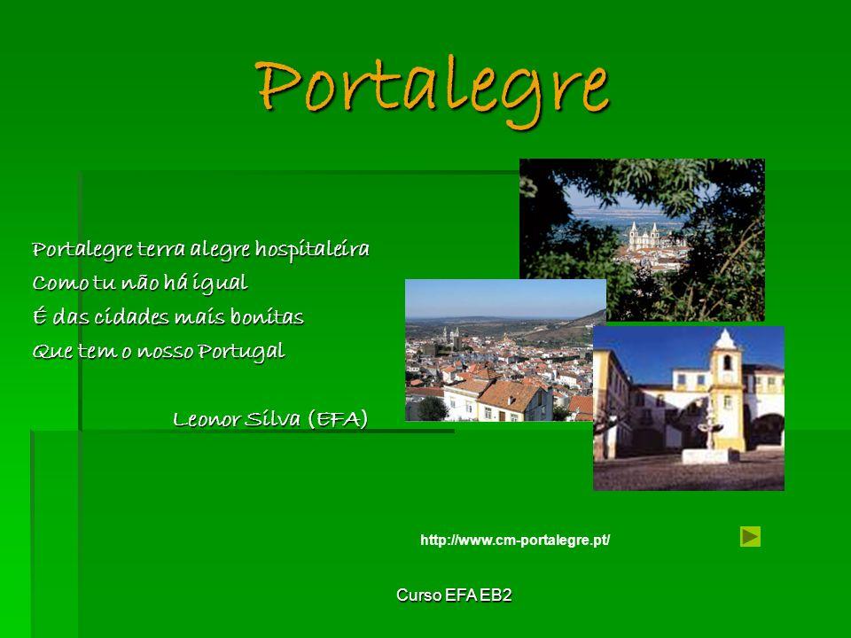 Curso EFA EB2 Portalegre Portalegre terra alegre hospitaleira Como tu não há igual É das cidades mais bonitas Que tem o nosso Portugal Leonor Silva (EFA) http://www.cm-portalegre.pt/