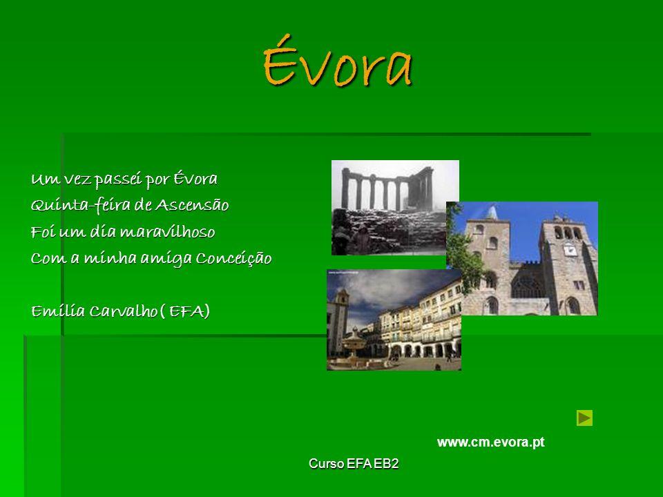 Curso EFA EB2 Évora Um vez passei por Évora Quinta-feira de Ascensão Foi um dia maravilhoso Com a minha amiga Conceição Emília Carvalho( EFA) www.cm.evora.pt